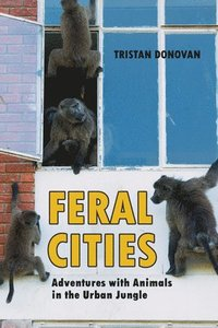 Feral Cities: Adventures with Animals in the Urban Jungle (h�ftad)