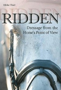 Ridden: Dressage from the Horse's Point of View (inbunden)
