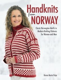 Handknits from Norway: Classic Norwegian Motifs in Modern Knitting Patterns for Women and Men (inbunden)
