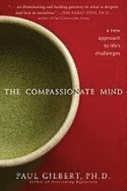 The Compassionate Mind: A New Approach to Life's Challenges (h�ftad)