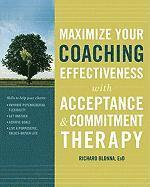 Maximize Your Coaching Effectiveness with Acceptance and Commitment Therapy (h�ftad)