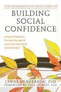 Compassionate-Mind Guide to Building Social Confidence: Using Compassion-Focused Therapy to Overcome Shyness and Social Anxiety (h�ftad)