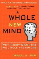 A Whole New Mind: Why Right-Brainers Will Rule the Future (h�ftad)