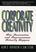Corporate Creativity: How Innovation & Improvement Actually Happen (h�ftad)