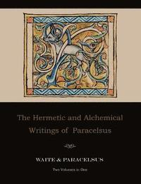 The Hermetic and Alchemical Writings of Paracelsus--Two Volumes in One (h�ftad)