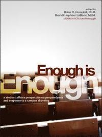 Enough Is Enough: A Student Affairs Perspective on Preparedness and Response to a Campus Shooting (e-bok)