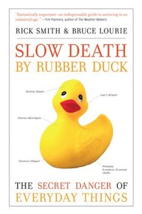 Slow Death by Rubber Duck: The Secret Danger of Everyday Things (h�ftad)