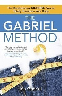 The Gabriel Method: The Revolutionary Diet-Free Way to Totally Transform Your Body (h�ftad)