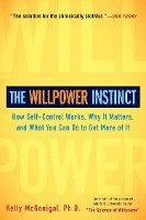 The Willpower Instinct: How Self-Control Works, Why It Matters, and What You Can Do to Get More of It (h�ftad)