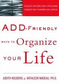 ADD-Friendly Ways to Organize Your Life (h�ftad)