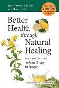 Better Health Through Natural Healing, Third Edition: How to Get Well Without Drugs or Surgery