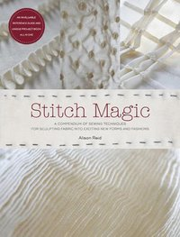 Stitch Magic: A Compendium of Sewing Techniques for Sculpting Fabric Into Exciting New Forms and Fashions (h�ftad)