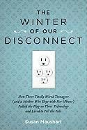 The Winter of Our Disconnect: How Three Totally Wired Teenagers (and a Mother Who Slept with Her iPhone) Pulled the Plug on Their Technology and Liv (inbunden)