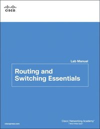 Routing and Switching Essentials Lab Manual (h�ftad)