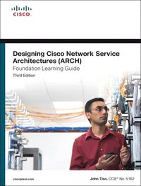 Designing Cisco Network Service Architectures (ARCH) Foundation Learning Guide 3rd Edition (inbunden)