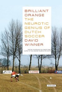 Brilliant Orange: The Neurotic Genius of Dutch Soccer (h�ftad)