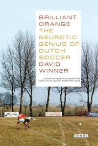 Brilliant Orangethe Neurotic Genius of Dutch Soccer: The Neurotic Genius of Dutch Soccer (h�ftad)