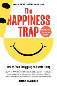 The Happiness Trap: How to Stop Struggling and Start Living (inbunden)