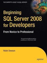 Beginning SQL Server 2008 for Developers: From Novice to Professional (h�ftad)