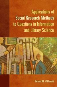 Applications of Social Research Methods to Questions in Information and Library Science (häftad)