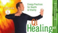 The Qi Healing Kit: Energy Practices for Health and Vitality (kartonnage)