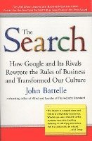 The Search: How Google and Its Rivals Rewrote the Rules of Business and Transformed Our Culture (h�ftad)