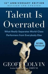 Talent Is Overrated: What Really Separates World-Class Performers from Everybody Else (h�ftad)
