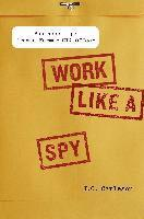 Work Like a Spy (inbunden)