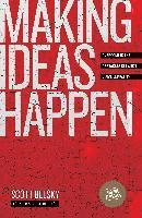 Making Ideas Happen: Overcoming the Obstacles Between Vision and Reality (h�ftad)