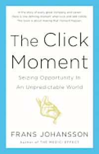 The Click Moment: Seizing Opportunity in an Unpredictable World (inbunden)