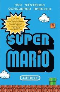 Super Mario: How Nintendo Conquered America (h�ftad)