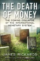 The Death of Money: The Coming Collapse of the International Monetary System (inbunden)