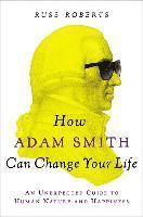 How Adam Smith Can Change Your Life: An Unexpected Guide to Human Nature and Happiness (inbunden)