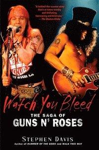 Watch You Bleed: The Saga of Guns N' Roses (h�ftad)