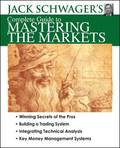 Jack Shwager's Complete Guide to Mastering the Markets