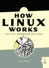 How Linux Works: What Every Super User Should Know (h�ftad)
