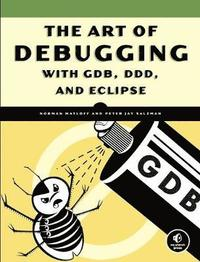 The Art of Debugging with GDB and DDD (h�ftad)