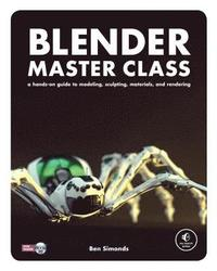 Blender Master Class: A Hands-On Guide to Modeling, Sculpting, Materials, and Rendering ()
