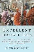 Excellent Daughters: The Secret Lives Of Young Women Who AreTransforming The Arab World