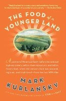 The Food of a Younger Land: A Portrait of American Food Before the National Highway System, Before Chain Restaurants, and Before Frozen Food, When (h�ftad)