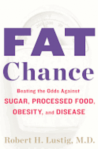 Fat Chance: Beating the Odds Against Sugar, Processed Food, Obesity, and Disease (inbunden)