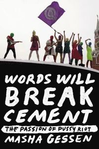 Words Will Break Cement: The Passion of Pussy Riot (h�ftad)