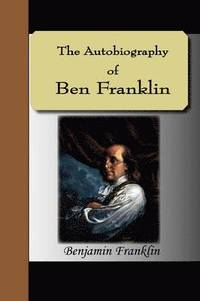 The Autobiography of Ben Franklin (h�ftad)