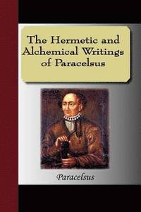 The Hermetic and Alchemical Writings of Paracelsus (h�ftad)