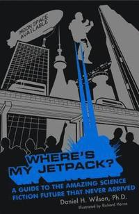 Where's My Jetpack?: A Guide to the Amazing Science Fiction Future That Never Arrived (h�ftad)