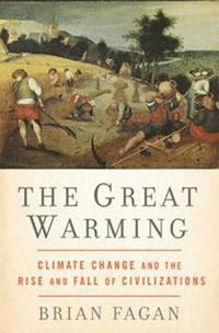 The Great Warming: Climate Change and the Rise and Fall of Civilizations (h�ftad)