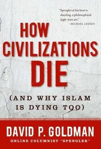 How Civilizations Die (inbunden)