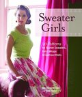 Sweater Girls: 20 Patterns for Starlet Sweaters, Retro Wraps & Glamour Knits