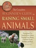 The Complete Beginner's Guide to Raising Small Animals (h�ftad)