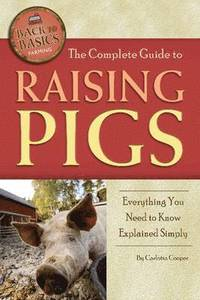 The Complete Guide to Raising Pigs (h�ftad)
